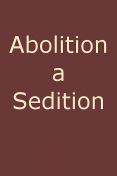 Abolition a Sedition, by a Northern Man, Calvin Colton