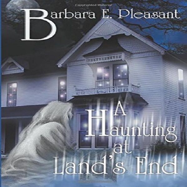 A Haunting at Land's End, Barbara E Pleasant