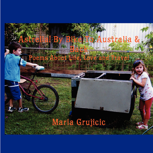 Astrella! By Bike To Australia & Back, Maria Grujicic