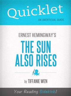 Quicklet On The Sun Also Rises By Ernest Hemingway, Tiffanie Wen