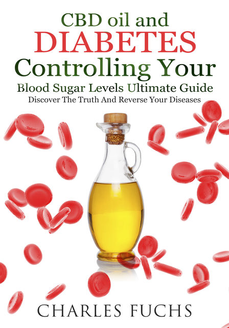 CBD oil and Diabetes Controlling Your Blood Sugar Levels Ultimate Guide, Charles Fuchs