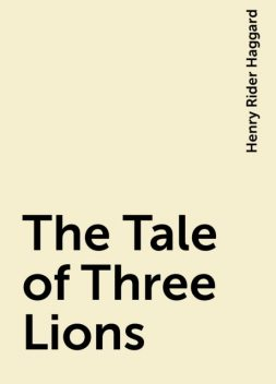 The Tale of Three Lions, Henry Rider Haggard