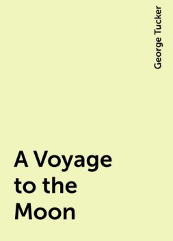 A Voyage to the Moon, George Tucker