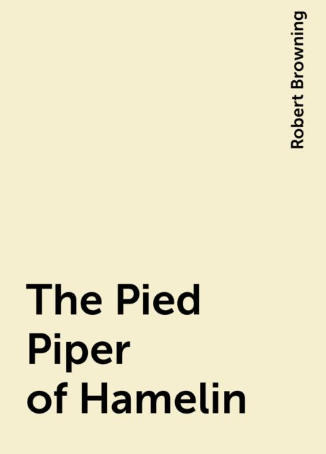 The Pied Piper of Hamelin, Robert Browning