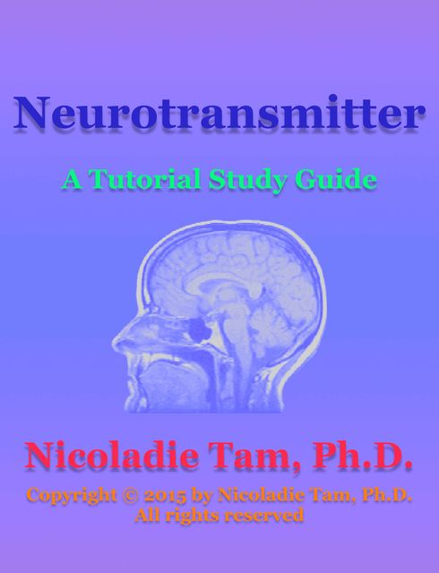 Neurotransmitter: A Tutorial Study Guide, Nicoladie Tam