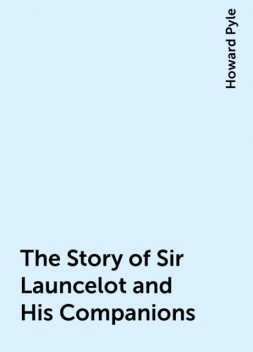The Story of Sir Launcelot and His Companions, Howard Pyle