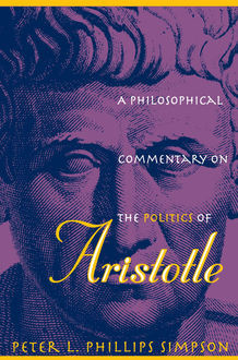 A Philosophical Commentary on the Politics of Aristotle, Peter L. Phillips Simpson