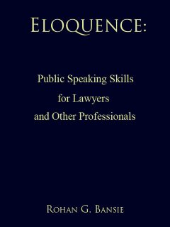 Eloquence: Public Speaking Skills for Lawyers and Other Professionals, Rohan G.Bansie