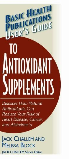 User's Guide to Antioxidant Supplements, Jack Challem, Melissa Block M. Ed.