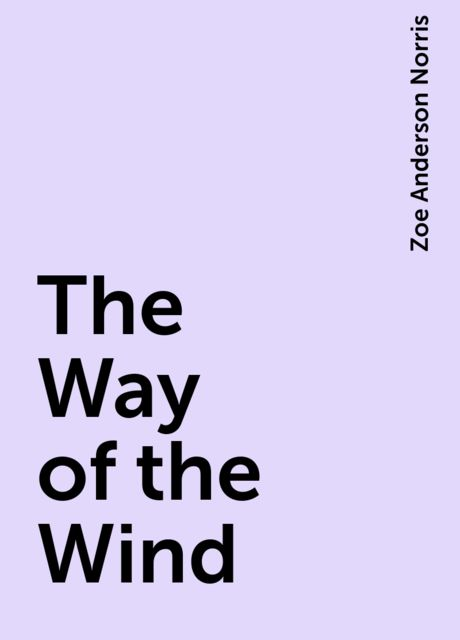 The Way of the Wind, Zoe Anderson Norris