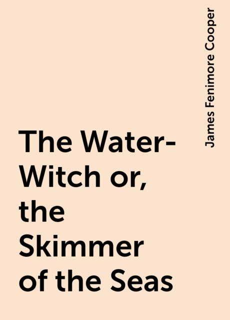 The Water-Witch or, the Skimmer of the Seas, James Fenimore Cooper