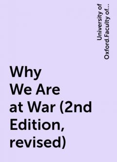 Why We Are at War (2nd Edition, revised), University of Oxford.Faculty of Modern History