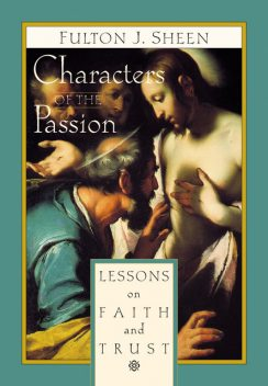 Characters of the Passion, Fulton J.Sheen