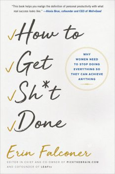 How to Get Sh*t Done, Erin Falconer