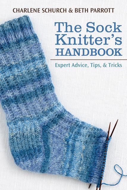 The Sock Knitter's Handbook, Beth Parrott, Charlene Schurch