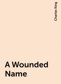A Wounded Name, Charles King