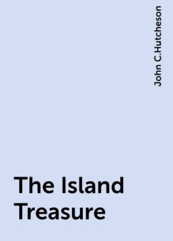 The Island Treasure, John C.Hutcheson