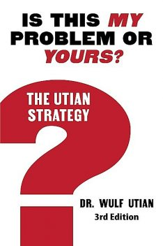 Is This My Problem or Yours? The Utian Strategy, Wulf H Utian