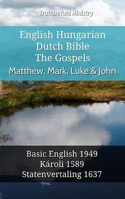 English Hungarian Dutch Bible – The Gospels – Matthew, Mark, Luke & John, TruthBeTold Ministry