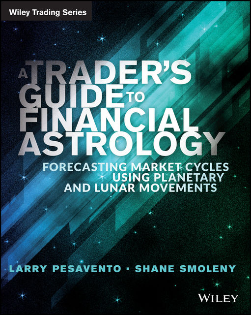 A Traders Guide to Financial Astrology, Larry Pasavento, Shane Smoleny