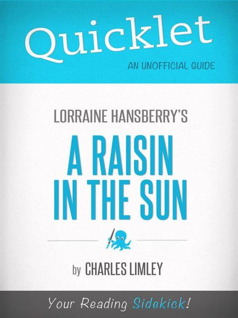 Quicklet on A Raisin in the Sun by Lorraine Hansberry, Charles Limley