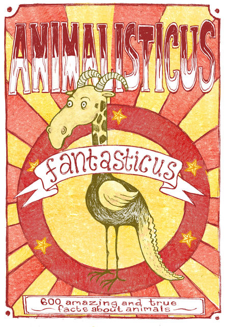 Animalisticus Fantasticus : 600 Amazing and True Facts about Animals, Nicotext Publishing