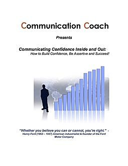 Communicating Confidence Inside & Out: How to Build Confidence, Be Assertive and Succeed!, Ric Phillips