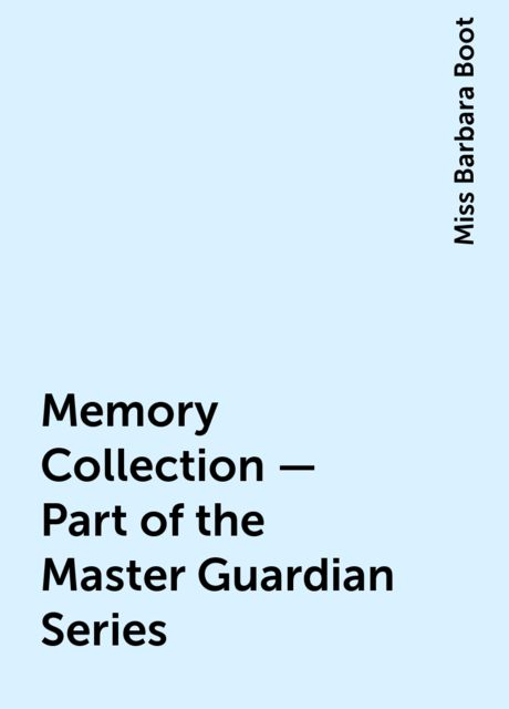 Memory Collection – Part of the Master Guardian Series, Miss Barbara Boot