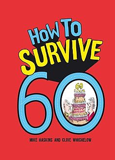 How to Survive 60, Clive Whichelow, Mike Haskins