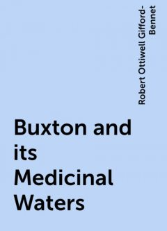 Buxton and its Medicinal Waters, Robert Ottiwell Gifford-Bennet