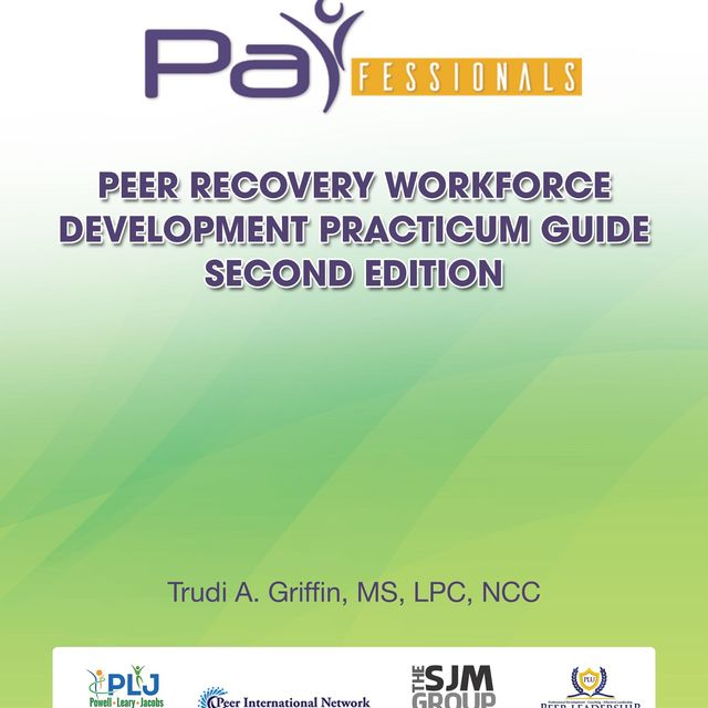 PARfessionals' Peer Recovery Workforce Development Practicum Guide, Trudi A. Griffin