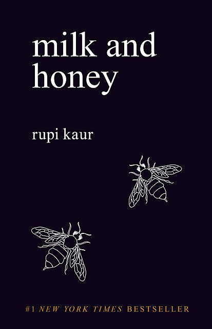 Milk and Honey, Rupi Kaur