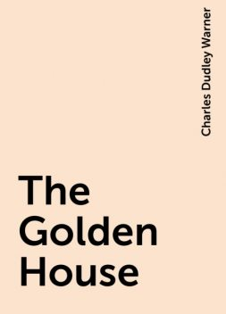 The Golden House, Charles Dudley Warner