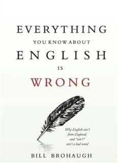 Everything You Know About English Is Wrong, Bill Brohaugh