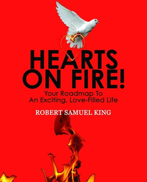 Hearts On Fire! Your Roadmap to An Exciting, Love-Filled Life, Robert King