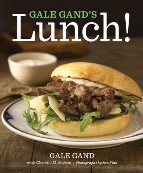 Gale Gand's Lunch, Christie Matheson, Gale Gand