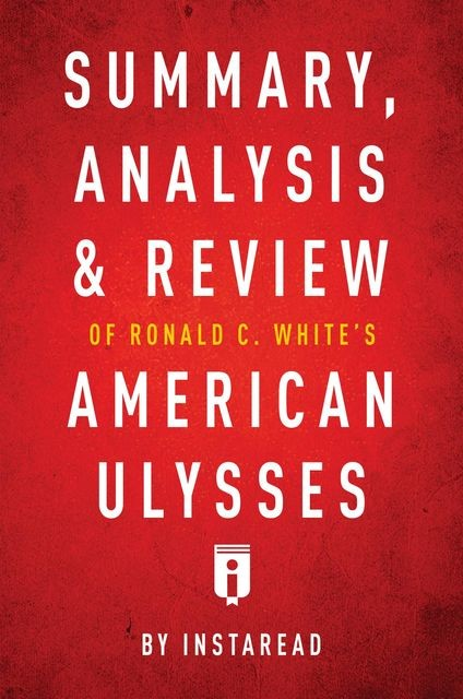 Summary, Analysis & Review of Ronald C. White's American Ulysses by Instaread, Instaread