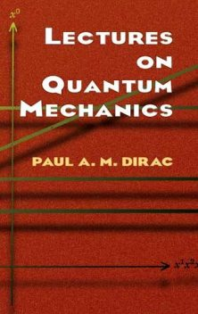 Lectures on Quantum Mechanics, Paul A.M.Dirac