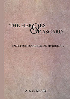 The Heroes of Asgard: Tales from Scandinavian Mythology, Annie Keary, Eliza Keary