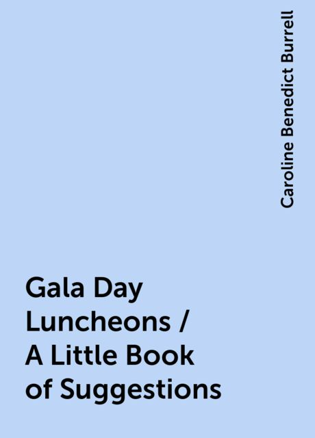 Gala Day Luncheons / A Little Book of Suggestions, Caroline Benedict Burrell
