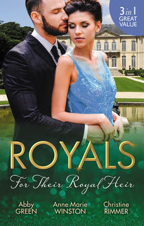 Royals: For Their Royal Heir/An Heir Fit For A King/The Pregnant Princess/The Prince's Secret Baby, Christine Rimmer, Abby Green, Anne Marie Winston