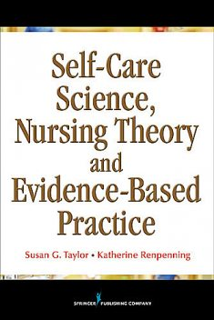 Self-Care Science, Nursing Theory and Evidence-Based Practice, Susan Taylor, MSN, FAAN, MSCN, Katherine Renpenning