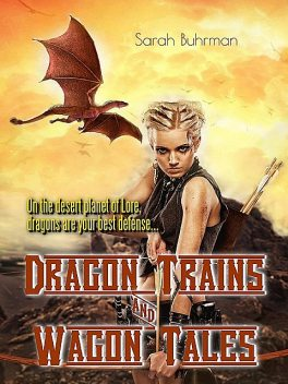 Dragon Trains & Wagon Tales, Sarah Buhrman