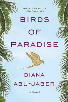 Birds of Paradise: A Novel, Diana Abu-Jaber