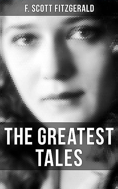 The Greatest Tales of F. Scott Fitzgerald, Francis Scott Fitzgerald