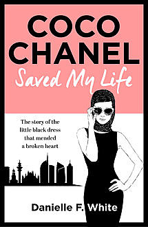 Coco Chanel Saved My Life, Danielle F. White