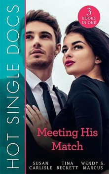 Hot Single Docs: Meeting His Match, Tina Beckett, Susan Carlisle, Wendy S. Marcus