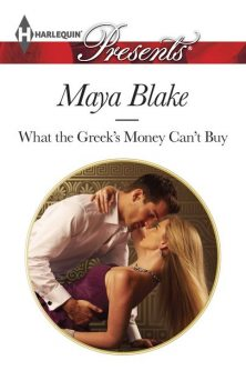 What the Greek's Money Can't Buy, Maya Blake