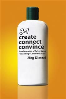 Create, Convince, Connect. Fundamentals of Advertising, Branding and Communication, Jorg Dietzel