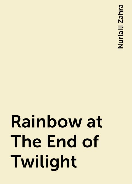 Rainbow at The End of Twilight, Nurlaili Zahra